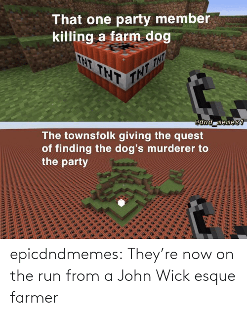 Run: epicdndmemes:  They're now on the run from a John Wick esque farmer