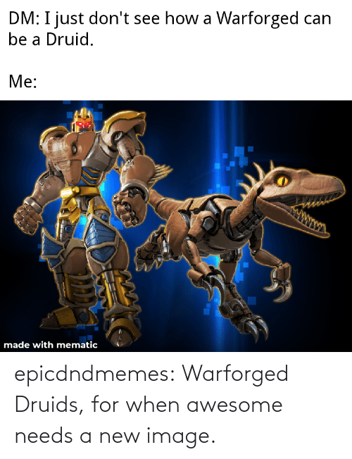 Image: epicdndmemes:  Warforged Druids, for when awesome needs a new image.