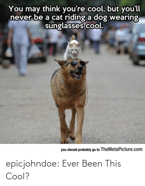 class: epicjohndoe:  Ever Been This Cool?