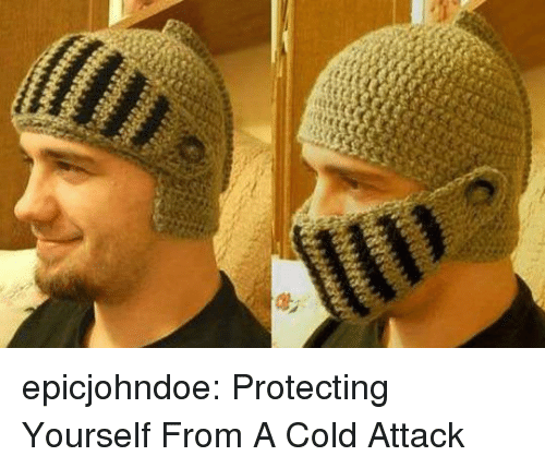 Tumblr, Blog, and Cold: epicjohndoe:  Protecting Yourself From A Cold Attack