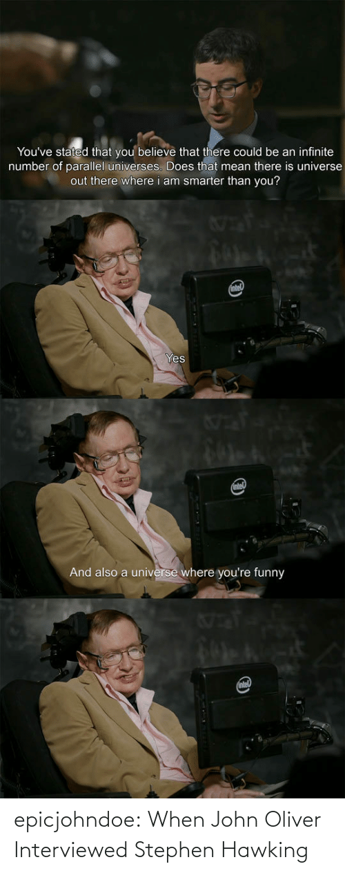 Stephen: epicjohndoe:  When John Oliver Interviewed Stephen Hawking