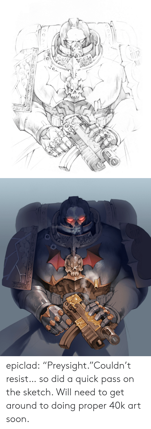 """Soon..., Tumblr, and Blog: epiclad:  """"Preysight.""""Couldn't resist… so did a quick pass on the sketch. Will need to get around to doing proper 40k art soon."""