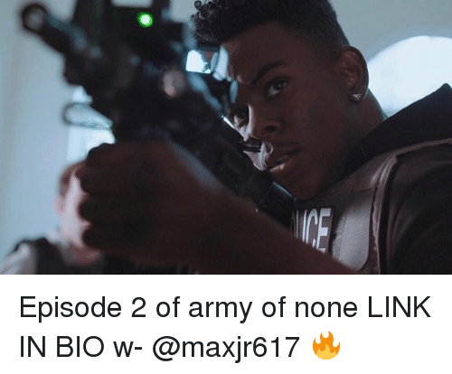 episode 2: Episode 2 of army of none LINK IN BIO w- @maxjr617 🔥