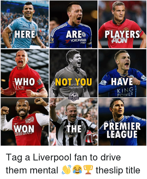 ares: ER  ARES | | PLAYERS  YOKOHAMA  TYRES  WHONOTYOUHAVE  hartered  KING  POWER  SHOT ON GORL  WON  THE OI-PREMIER  'LEAGUE  Git Tag a Liverpool fan to drive them mental 👋😂🏆 theslip title