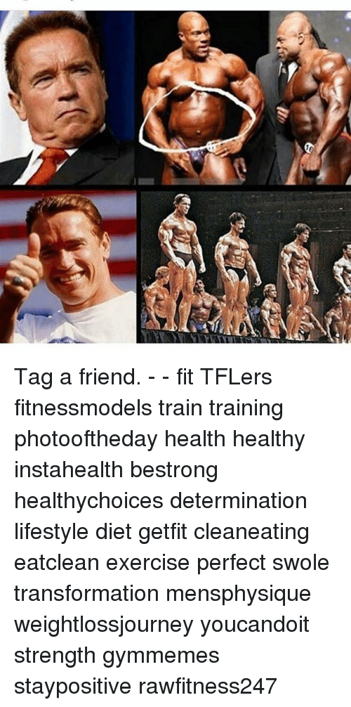 Memes, 🤖, and Fit: er Tag a friend. - - fit TFLers fitnessmodels train training photooftheday health healthy instahealth bestrong healthychoices determination lifestyle diet getfit cleaneating eatclean exercise perfect swole transformation mensphysique weightlossjourney youcandoit strength gymmemes staypositive rawfitness247