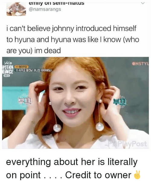 hyuna: er Tilly on semii niauus  (anamsarangs  i can't believe johnny introduced himself  to hyuna and hyuna was like l know (who  are you) im dead  ONSTYL  PSTICK  RINCE  P Post everything about her is literally on point . . . . Credit to owner✌