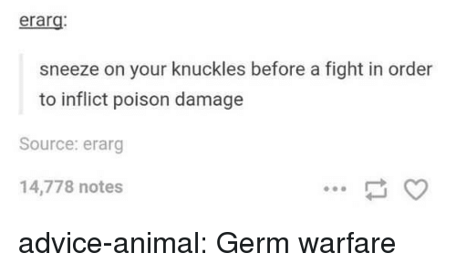 knuckles: erarg  sneeze on your knuckles before a fight in order  to inflict poison damage  Source: erarg  14,778 notes advice-animal:  Germ warfare