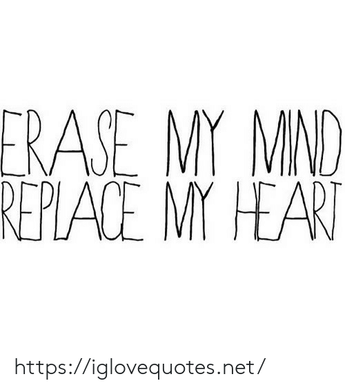 Erase: ERASE MY MND  IVIl  REPLACE MY HEART https://iglovequotes.net/