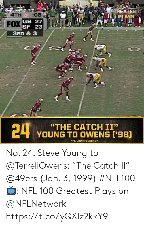 """Championship: EREATEST  PLAYS  4TH :08  SF 23  3RD & 3  24  """"THE CATCH II""""  YOUNG TO OWENS ('98)  NFC CHAMPIONSHIP No. 24: Steve Young to @TerrellOwens: """"The Catch II"""" @49ers (Jan. 3, 1999) #NFL100  📺: NFL 100 Greatest Plays on @NFLNetwork https://t.co/yQXIz2kkY9"""