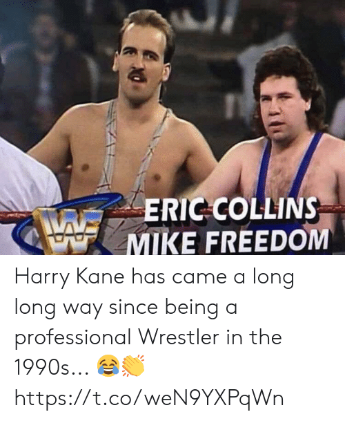 Soccer, Freedom, and Kane: ERIC COLLINS  MIKE FREEDOM Harry Kane has came a long long way since being a professional Wrestler in the 1990s... 😂👏 https://t.co/weN9YXPqWn
