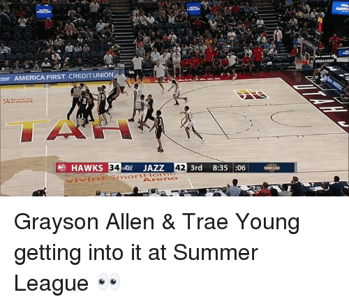 America, Grayson Allen, and Summer: ERICA FARST  AMERICA FIRST CREDIT UNION  TA  HAWKS 34JAZZ  3rd 8:35 :06  ArCOnc Grayson Allen & Trae Young getting into it at Summer League 👀