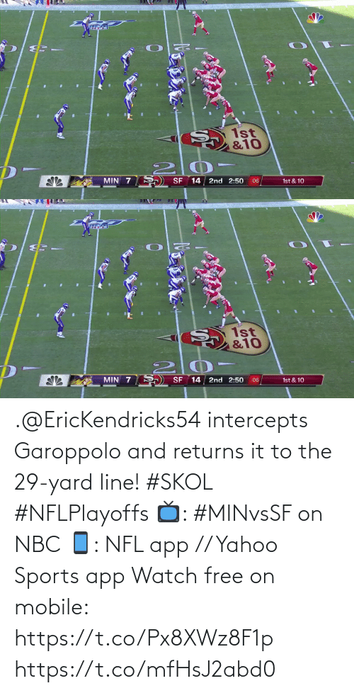line: .@EricKendricks54 intercepts Garoppolo and returns it to the 29-yard line! #SKOL #NFLPlayoffs  📺: #MINvsSF on NBC 📱: NFL app // Yahoo Sports app Watch free on mobile: https://t.co/Px8XWz8F1p https://t.co/mfHsJ2abd0
