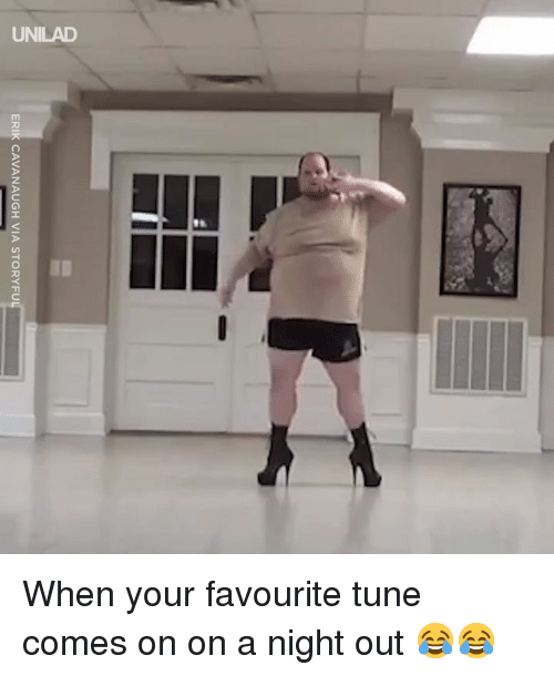 Dank, 🤖, and Tune: ERIK CAVANAUGH VIA STORYFU When your favourite tune comes on on a night out 😂😂