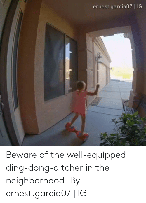 the neighborhood: ernest.garcia07 | IG Beware of the well-equipped ding-dong-ditcher in the neighborhood.  By ernest.garcia07 | IG