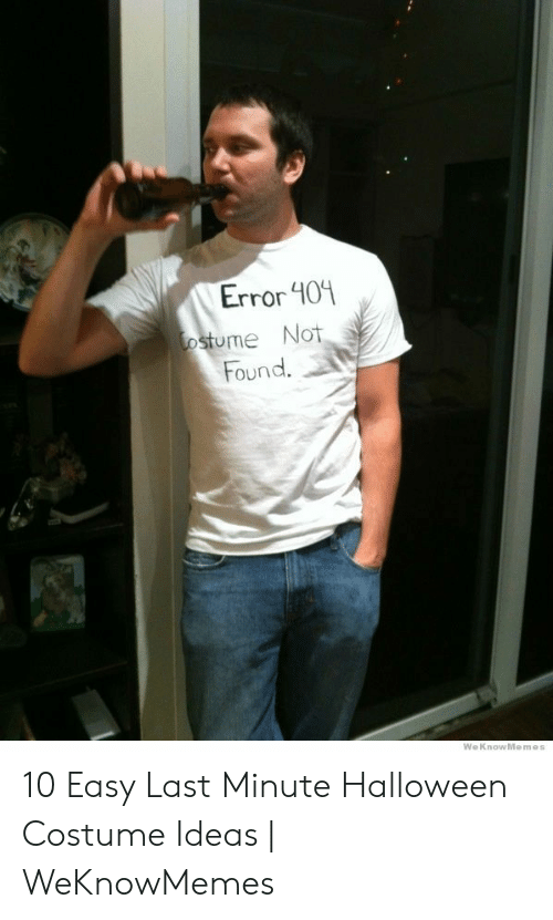 Halloween, Ideas, and Easy: Error401  me Not  Found.  WeKnowMemes 10 Easy Last Minute Halloween Costume Ideas | WeKnowMemes