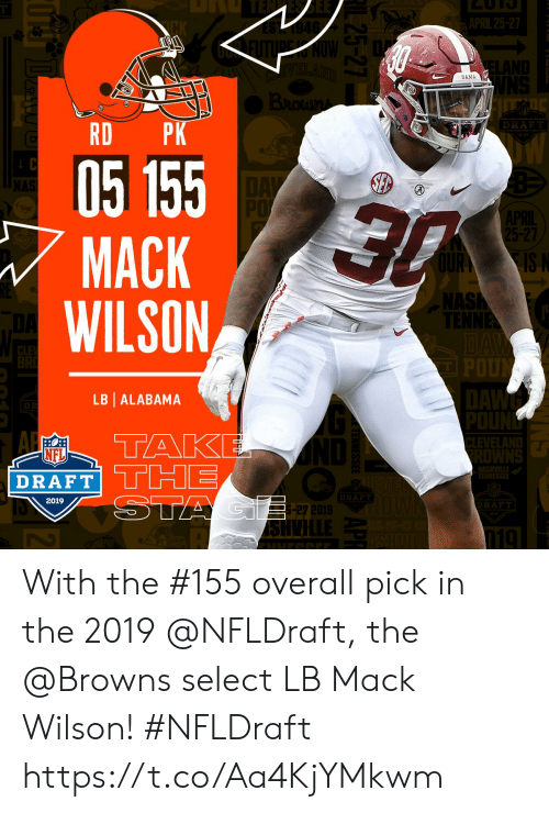 Ash, Memes, and Nfl: ERVES  BAMA  DRAFT  RD PK  05 155  MACK  WILSON  5-27  IS I  ASH  LB ALABAMA  PO  NFL  DRAFT THE  BAF  2019  -27  SH With the #155 overall pick in the 2019 @NFLDraft, the @Browns select LB Mack Wilson! #NFLDraft https://t.co/Aa4KjYMkwm