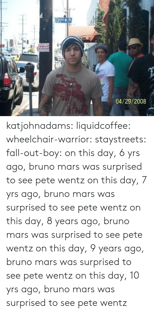 Bruno Mars: es  04/29/2008 katjohnadams: liquidcoffee:  wheelchair-warrior:  staystreets:  fall-out-boy:  on this day, 6 yrs ago, bruno mars was surprised to see pete wentz  on this day, 7 yrs ago, bruno mars was surprised to see pete wentz  on this day, 8 years ago, bruno mars was surprised to see pete wentz   on this day, 9 years ago, bruno mars was surprised to see pete wentz  on this day, 10 yrs ago, bruno mars was surprised to see pete wentz