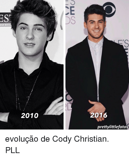 codis: ES  IT IN A BOT  2010  2016  pretty littlefatos evolução de Cody Christian. PLL