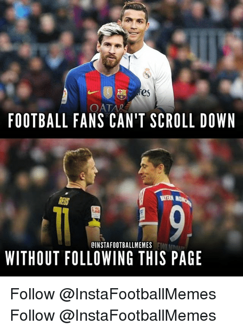 Football, Memes, and 🤖: es  OATAR  FOOTBALL FANS CAN'T SCROLL DOWN  CINSTAFOOTBALLMEMES  WITHOUT FOLLOWING THIS PAGE Follow @InstaFootballMemes Follow @InstaFootballMemes