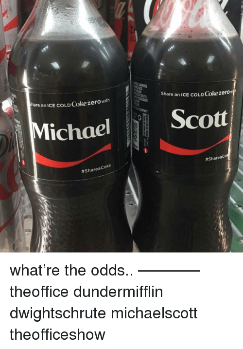 Memes, Cold, and 🤖: ES  re an ICE COLD Cokezero with  Share an ICE COLD Co  ichaelScott  # Share aCoke  what're the odds.. ———— theoffice dundermifflin dwightschrute michaelscott theofficeshow