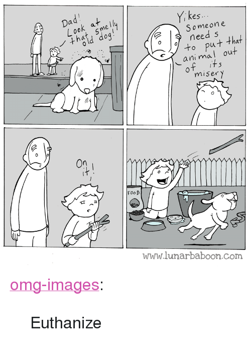 "Food, Omg, and Tumblr: es.  Someon e  need s  ut that  al out  ani m  miser y  FooD  www.lunarbaboon.com <p><a href=""https://omg-images.tumblr.com/post/159900249487/euthanize"" class=""tumblr_blog"">omg-images</a>:</p>  <blockquote><p>Euthanize</p></blockquote>"