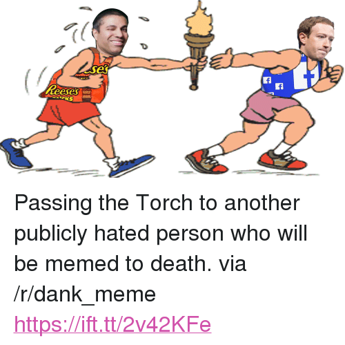 "Memed: es  WT  eeses <p>Passing the Torch to another publicly hated person who will be memed to death. via /r/dank_meme <a href=""https://ift.tt/2v42KFe"">https://ift.tt/2v42KFe</a></p>"