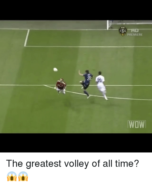 fid: ESC FID  PREMIERE  WOW The greatest volley of all time? 😱😱