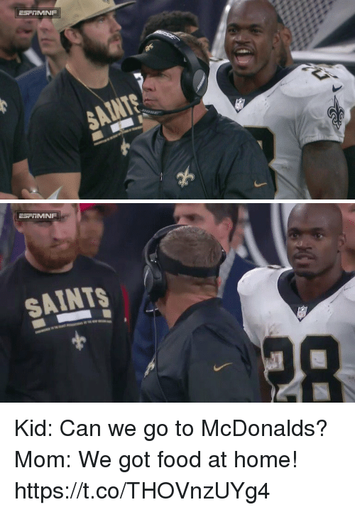 Food, McDonalds, and Nfl: ESFITMNF  SAINTS Kid: Can we go to McDonalds?  Mom: We got food at home! https://t.co/THOVnzUYg4