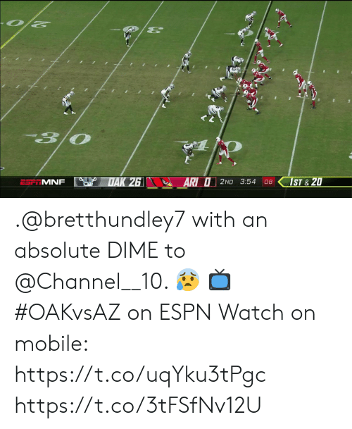 Espn, Memes, and Mobile: ESFTMNF  DAK 26  AR O2ND 3:54  1ST&20  08 .@bretthundley7 with an absolute DIME to @Channel__10. 😰   📺 #OAKvsAZ on ESPN  Watch on mobile: https://t.co/uqYku3tPgc https://t.co/3tFSfNv12U