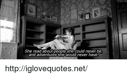 Http, Never, and Net: espering  She read about people she could never be  and adventures she would never have http://iglovequotes.net/