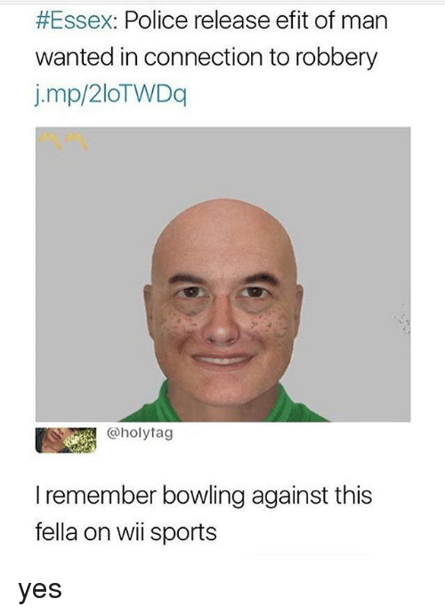 essex:  #Essex: Police release efit of man  wanted in connection to robbery  j.mp/2IOTWDq  @holytag  I remember bowling against this  fella on wii sports yes