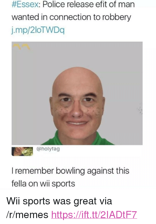 """essex:  #Essex: Police release efit of man  wanted in connection to robbery  j.mp/2loTWDq  @holytag  I remember bowling against this  fella on wii sports <p>Wii sports was great via /r/memes <a href=""""https://ift.tt/2IADtF7"""">https://ift.tt/2IADtF7</a></p>"""