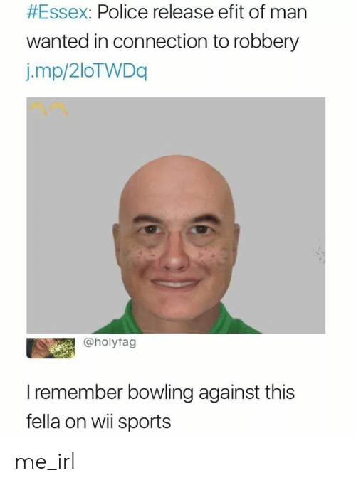 essex:  #Essex: Police release efit of man  wanted in connection to robbery  j.mp/2loTWDq  @holytag  I remember bowling against this  fella on wii sports me_irl