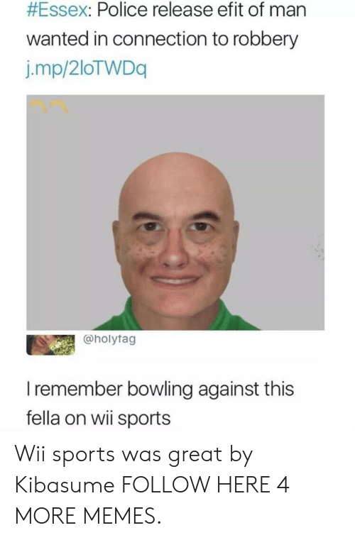essex:  #Essex: Police release efit of man  wanted in connection to robbery  j.mp/2loTWDq  @holytag  Iremember bowling against this  fella on wii sports Wii sports was great by Kibasume FOLLOW HERE 4 MORE MEMES.
