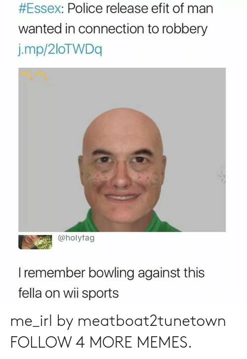 essex:  #Essex: Police release efit of man  wanted in connection to robbery  j.mp/2loTWDq  @holytag  I remember bowling against this  fella on wii sports me_irl by meatboat2tunetown FOLLOW 4 MORE MEMES.