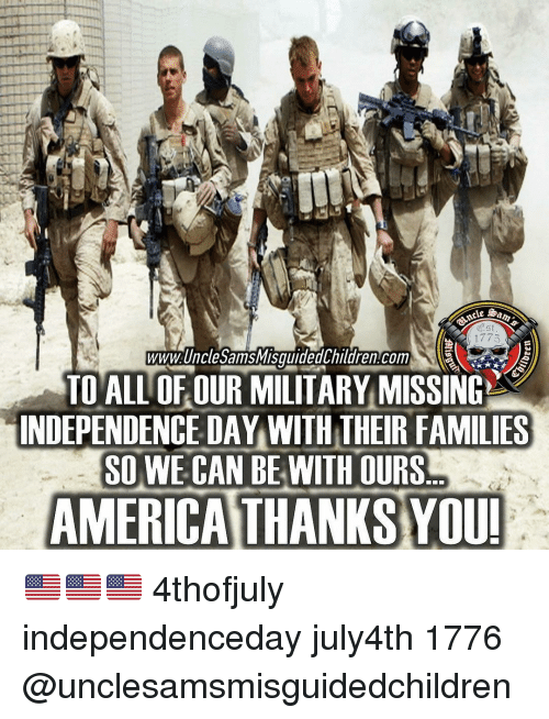 Independence Day: Est  wwwUncleSamsM  isquidedchildren com  TO ALL OF OUR MILITARY MISSING  INDEPENDENCE DAY WITH THEIR FAMILIES  SO WE CAN BE WITH OURS  AMERICATHANKS YOU! 🇺🇸🇺🇸🇺🇸 4thofjuly independenceday july4th 1776 @unclesamsmisguidedchildren