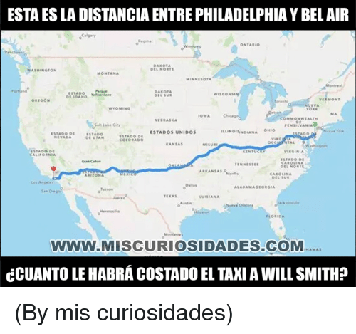 Memes, Will Smith, and Arizona: ESTA ES LA DISTANCIA ENTRE PHILADELPHIA Y BEL AIR  Calgary  ONTARIC  DAKOTA  DEL NORTS  ASMINGTON  MONTANA  MINNESOTA  DAKOTA  WISCONSIN  VERMONT  VIVA  WYOMING  OWA  COMMONWEALTH  NERRASKA  alt Lake City  PENSRVANIA  ESTADOS UNIDO5  LLINONDIANA  COLORADO  KANSAS  MISURI  TADO OE  LIFORNIA  KENTUCL  VIRGINIA  ESTADO DE  ENNESSE  ARKANSAs  ARIZONA  CAROLINA  Dellas  TEXAS  ORIDA  www.MISCURIOSIDADES.COM  NAMA  CCUANTO LE HABRÁ COSTADO EL TAKI A WILL SMITH? (By mis curiosidades)
