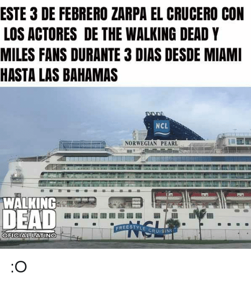 Freestyling, Memes, and The Walking Dead: ESTE 3 DE FEBRERO ZARPA EL CRUCERO CON  LOS ACTORES DE THE WALKING DEAD Y  MILES FANS DURANTE 3 DIAS DESDE MIAMI  HASTA LAS BAHAMAS  NCL  NORWEGIAN PEARL  WALKING  DEAD  FREESTYLE  CRUISIN  OFICIAL LATIN :O