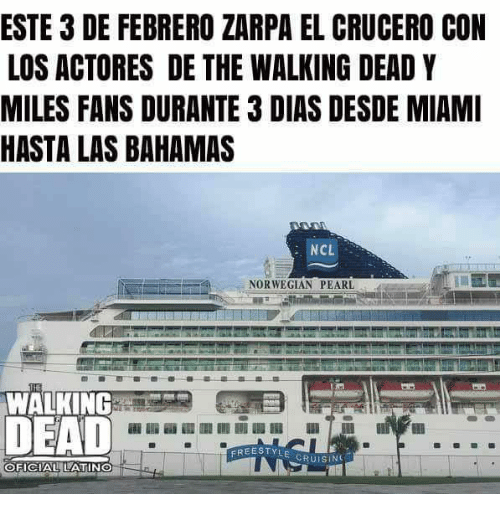 Freestyling, Memes, and The Walking Dead: ESTE 3 DE FEBRERO ZARPA EL CRUCERO CON  LOS ACTORES DE THE WALKING DEAD Y  MILES FANS DURANTE 3 DIAS DESDE MIAMI  HASTA LAS BAHAMAS  NCL  NORWEGIAN PEARL  WALKING  DEAD  FREESTYLE  CRUIS  OFICIAULATIN