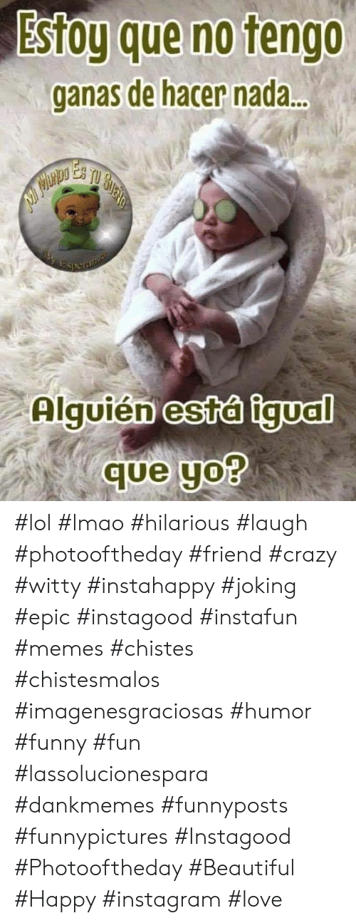 Chistes Chistesmalos: Estog que no tengo  ganas de hacer nada..  Esperaia  Alguién está igual  que yo? #lol #lmao #hilarious #laugh #photooftheday #friend #crazy #witty #instahappy  #joking #epic #instagood #instafun #memes #chistes #chistesmalos #imagenesgraciosas #humor #funny  #fun #lassolucionespara #dankmemes   #funnyposts #funnypictures #Instagood #Photooftheday #Beautiful #Happy #instagram #love