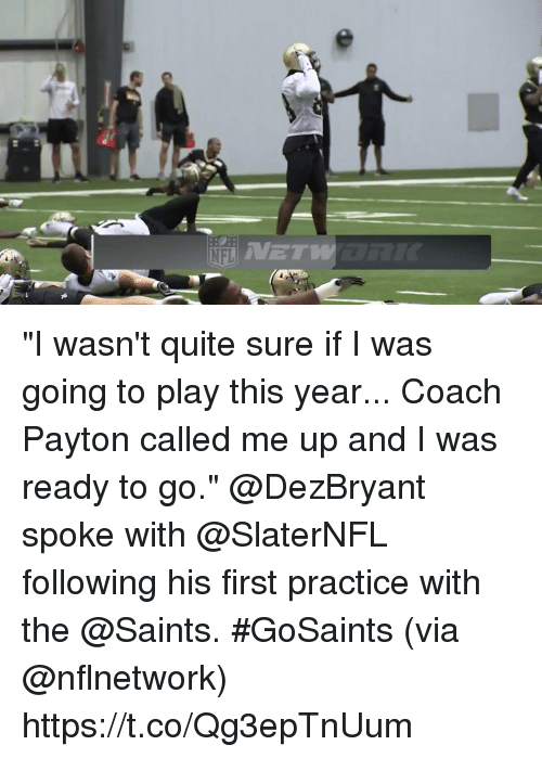 "Memes, New Orleans Saints, and Quite: ET ""I wasn't quite sure if I was going to play this year... Coach Payton called me up and I was ready to go.""  @DezBryant spoke with @SlaterNFL following his first practice with the @Saints. #GoSaints (via @nflnetwork) https://t.co/Qg3epTnUum"