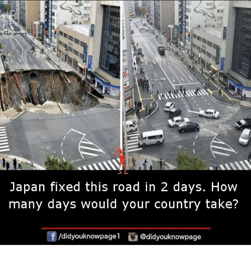 Memes, Japan, and 🤖: ET  Japan fixed this road in 2 days. How  many days would your country take?  f/didyouknowpagel@didyouknowpage