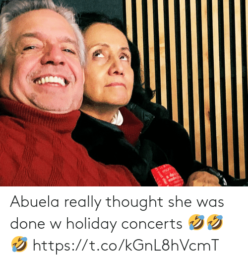 trust: et trust that Abuela really thought she was done w holiday concerts 🤣🤣🤣 https://t.co/kGnL8hVcmT