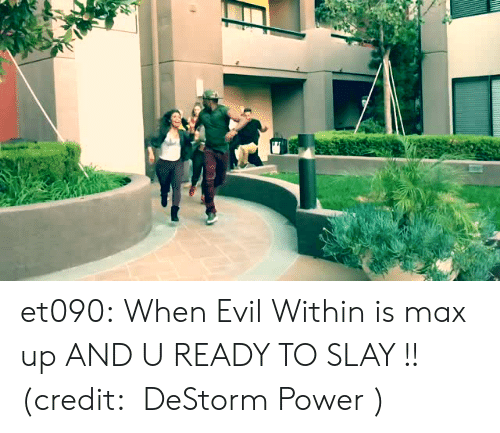 Tumblr, youtube.com, and Blog: et090:  When Evil Within is max up AND U READY TO SLAY !!(credit:  DeStorm Power)