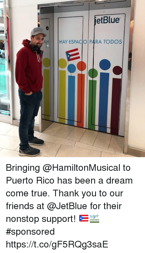 Puerto Rico: etBlue  HAY ESPACIO 4RA TODOS Bringing @HamiltonMusical to Puerto Rico has been a dream come true. Thank you to our friends at @JetBlue for their nonstop support! 🇵🇷🛫#sponsored https://t.co/gF5RQg3saE