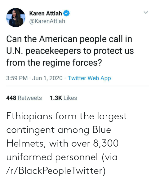 Form: Ethiopians form the largest contingent among Blue Helmets, with over 8,300 uniformed personnel (via /r/BlackPeopleTwitter)