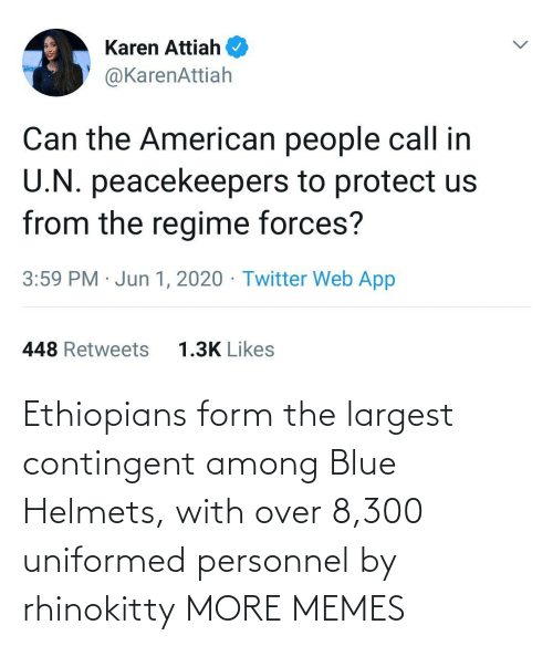 Form: Ethiopians form the largest contingent among Blue Helmets, with over 8,300 uniformed personnel by rhinokitty MORE MEMES