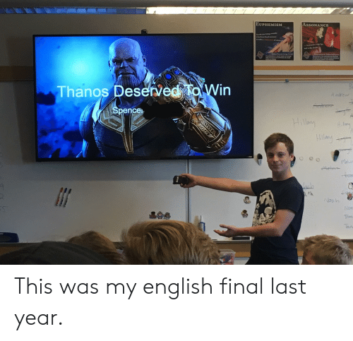 Euphemism: EUPHEMISM  ASSONANCE  Thanos Deserved To Win  A ndrew  Spence  Hallary  Hllany  Nooh  Noa'  TRA  Tan This was my english final last year.