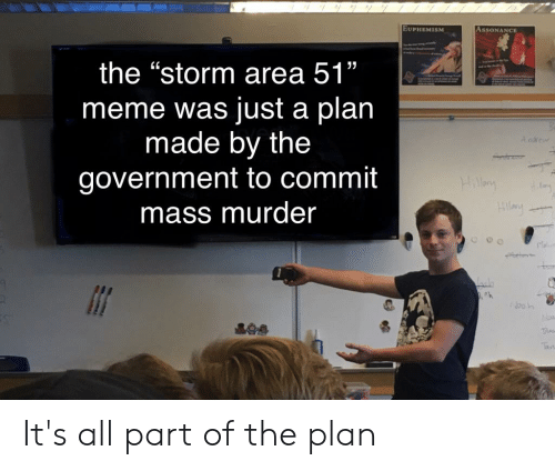 """Euphemism: EUPHEMISM  ASSONANCE  the """"storm area 51""""  a plan  meme was just  made by the  A ndrew  government to commit  mass murder  Hallay  Hay  bNoa It's all part of the plan"""