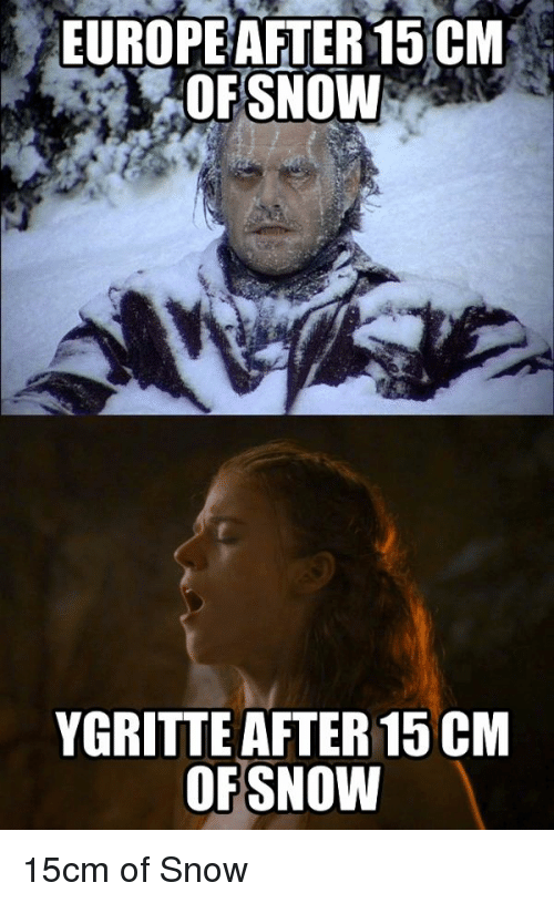 Thrones Meme: EUROPE AFTER15 CM  OFSNOW  YGRITTE AFTER 15CM  OF SNOW 15cm of Snow